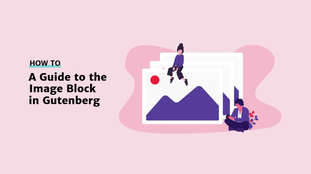 A Guide to Image Block in Gutenberg [2019]