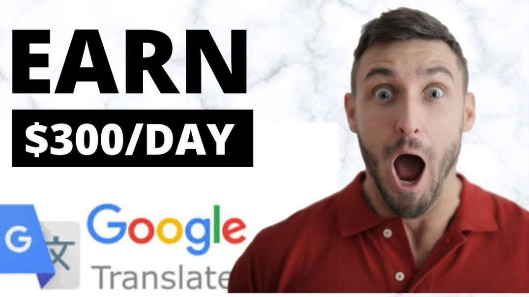 Earn $300 Daily From GOOGLE Translate