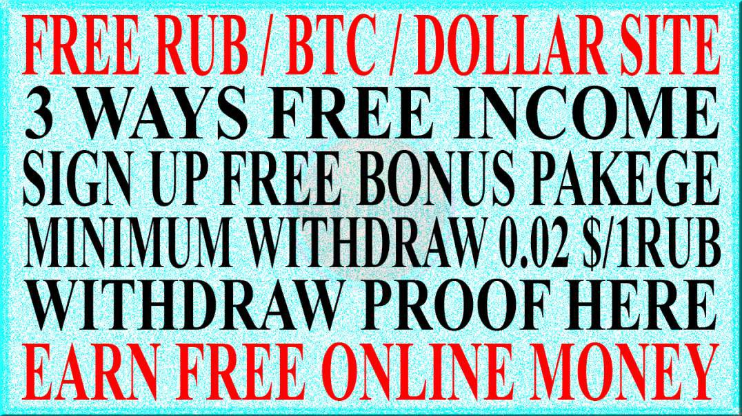 FREE LIFE TIME ONLINE INCOME RUB/BTC/$ WITHDRAW PROOF HERE